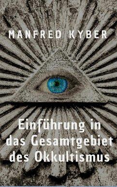 Einführung in des Gesamtgebiet des Okkultismus (eBook, ePUB) - Kyber, Manfred