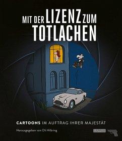 Mit der Lizenz zum Totlachen: Cartoons zum Thema James Bond - Tesche, Siegfried
