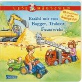 Lesemäuschen: Erzähl mir von Bagger, Traktor, Feuerwehr Vorlesebuch ab 2 Jahren
