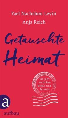 Getauschte Heimat - Nachshon Levin, Yael; Reich, Anja