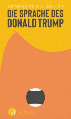 Die Sprache des Donald Trump - Viennot, Bérengère