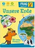 Unsere Erde / Frag doch mal ... die Maus! Bd.26