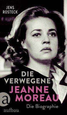 Die Verwegene. Jeanne Moreau - Rosteck, Jens