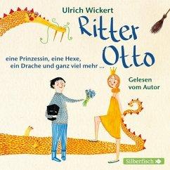 Ritter Otto, eine Prinzessin, eine Hexe, ein Drache und ganz viel mehr ..., 1 Audio-CD - Wickert, Ulrich