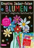 Blumen: Set mit 10 Zaubertafeln, 20 Folien und Anleitungsbuch / Kreative Zauber-Folien Bd.9