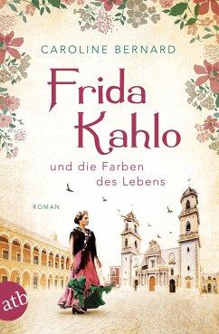 Frida Kahlo und die Farben des Lebens - Bernard, Caroline