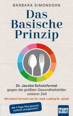 Das Basische Prinzip. Dr. Jacobs Schutzformel gegen die größten Gesundheitskiller unserer Zeit - Simonsohn, Barbara