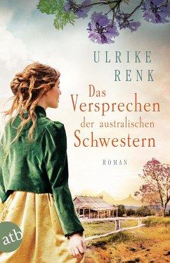 Das Versprechen der australischen Schwestern / Auswanderer-Epos Bd.3 - Renk, Ulrike