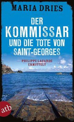 Der Kommissar und die Tote von Saint-Georges / Philippe Lagarde ermittelt Bd.11 - Dries, Maria