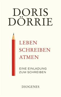 Leben, schreiben, atmen - Dörrie, Doris