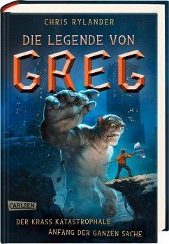Der krass katastrophale Anfang der ganzen Sache / Die Legende von Greg Bd.1 - Rylander, Chris