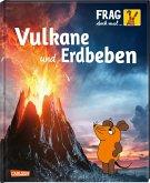 Vulkane und Erdbeben / Frag doch mal ... die Maus! Die Sachbuchreihe Bd.22