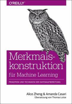 Merkmalskonstruktion für Machine Learning (eBook, ePUB) - Zheng, Alice; Casari, Amanda