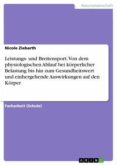 Leistungs- und Breitensport. Von dem physiologischen Ablauf bei körperlicher Belastung bis hin zum Gesundheitswert und einhergehende Auswirkungen auf den Körper (eBook, PDF)