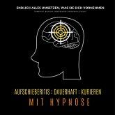 Aufschieberitis kurieren mit Hypnose: Endlich umsetzen, was Sie sich vornehmen (MP3-Download)