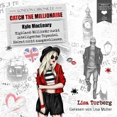 Kyle MacLeary: Highland-Millionär sucht intelligentes Topmodel. Heirat nicht ausgeschlossen - Catch the Millionaire, Band 1 (Ungekürzt) (MP3-Download)