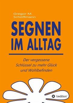 Segnen im Alltag - Schöffmann, Gregor M.