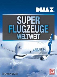 DMAX Superflugzeuge weltweit - Borgmann, Wolfgang