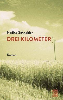 Drei Kilometer - Schneider, Nadine