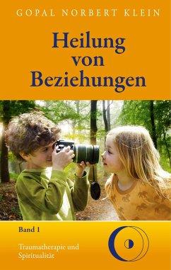 Heilung von Beziehungen I - Klein, Gopal Norbert