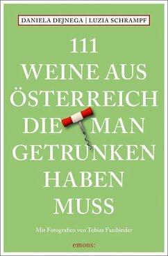 111 Weine aus Österreich, die man getrunken haben muss - Dejnega, Daniela;Schrampf, Luzia