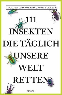 111 Insekten, die täglich unsere Welt retten - Grumt Suárez, Holger; Grumt Suárez, Roland