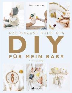 Das grosse Buch des DIY für mein Baby - Guelpa, Émilie