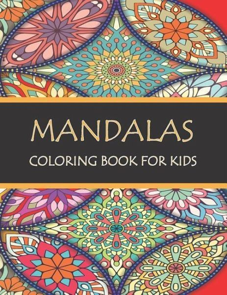 Mandala Coloring Book for Kids: Mandalas to Color for Relaxation, Fun, Easy