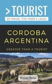 Greater Than a Tourist- Cordoba Argentina: 50 Travel Tips from a Local