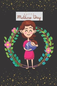 Happy Mothers Day: Novelty Mothers Day Gifts for Mom: Cute Lined Notebook / Journal / Diary to Write In: Great Gift for Any One's Mom - Press, Mom Love