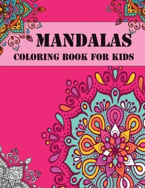 Mandala Coloring Book for Kids: Easy Mandalas for Beginners, for Boys, Girls