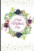 Happy Mother's Day: Novelty Mothers Day Gifts for Mom: Stylish Lined Notebook / Journal / Diary to Write in ( Blue Pink Flowers)