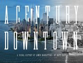A Century Downtown: A Visual History of Lower Manhattan
