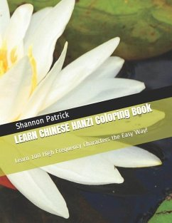 LEARN CHINESE HANZI Coloring Book: Learn 100 High Frequency Characters the Easy Way! - Patrick, Sarette; Patrick, Maya; Patrick, Shannon C.