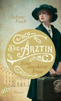 Die Ärztin - Eine unerhörte Frau (eBook, ePUB) - Fisch, Sabine