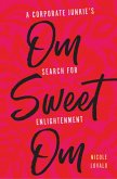 Om Sweet Om: A Corporate Junkie's Search for Enlightenment (eBook, ePUB)
