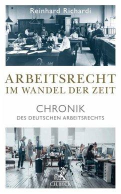 Arbeitsrecht im Wandel der Zeit - Richardi, Reinhard