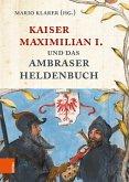 Kaiser Maximilian I. und das Ambraser Heldenbuch (eBook, PDF)