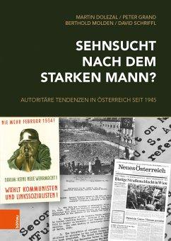 Sehnsucht nach dem starken Mann? (eBook, PDF) - Molden, Berthold; Schriffl, David; Dolezal, Martin; Grand, Peter