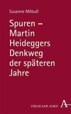 Spuren - Martin Heideggers Denkweg der späteren Jahre - Möbuß, Susanne