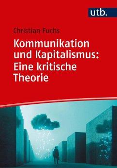 Kommunikation und Kapitalismus: Eine kritische Theorie - Fuchs, Christian