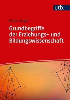 Grundbegriffe der Erziehungs- und Bildungswissenschaft - Vogel, Peter