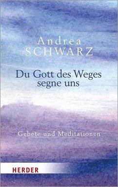 Du Gott des Weges segne uns - Schwarz, Andrea