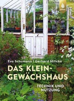 Das Kleingewächshaus - Schumann, Eva; Milicka, Gerhard