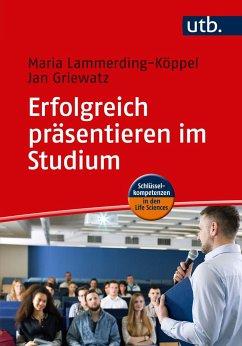 Erfolgreich präsentieren im Studium - Lammerding-Köppel, Maria; Griewatz, Jan; Layher, Daniel