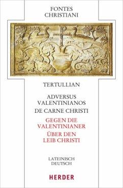 Adversus Valentinianos/De carne Christi - Gegen die Valentinianer/Über den Leib Christi - Tertullian