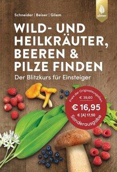 Wild- und Heilkräuter, Beeren und Pilze finden - Schneider, Christine; Beiser, Rudi; Gliem, Maurice