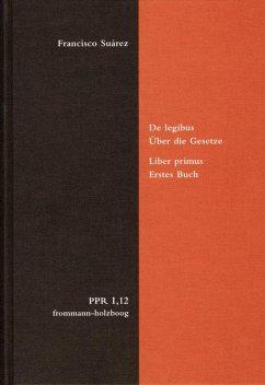 De legibus ac Deo legislatore. Liber primus. Über die Gesetze und Gott den Gesetzgeber. Erstes Buch (eBook, PDF) - Suárez, Francisco
