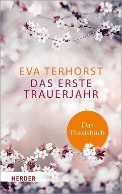 Das erste Trauerjahr - das Praxisbuch - Terhorst, Eva