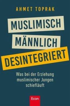 Muslimisch, männlich, desintegriert - Toprak, Ahmet